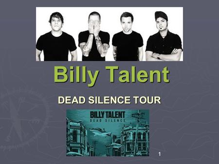 Billy Talent DEAD SILENCE TOUR 1. Canada Tour Dates ► Mar 14 - Pacific Coliseum - Vancouver, BC ► Mar 16 - Interior Savings Centre - Kamloops, BC ► Mar.