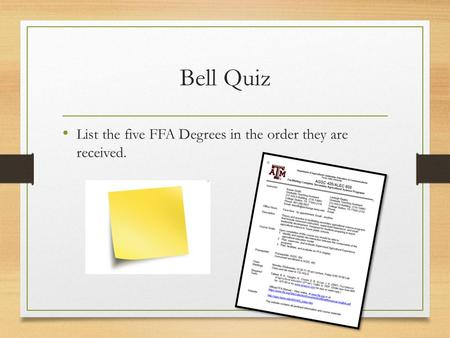 Bell Quiz List the five FFA Degrees in the order they are received.