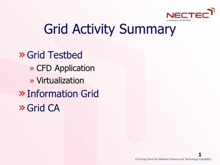 1 Grid Activity Summary » Grid Testbed » CFD Application » Virtualization » Information Grid » Grid CA.