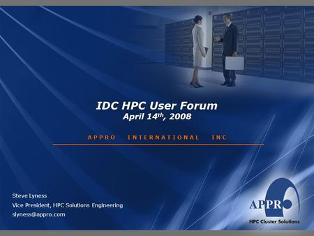 IDC HPC User Forum April 14 th, 2008 A P P R O I N T E R N A T I O N A L I N C Steve Lyness Vice President, HPC Solutions Engineering