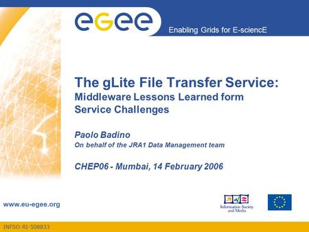 INFSO-RI-508833 Enabling Grids for E-sciencE www.eu-egee.org The gLite File Transfer Service: Middleware Lessons Learned form Service Challenges Paolo.