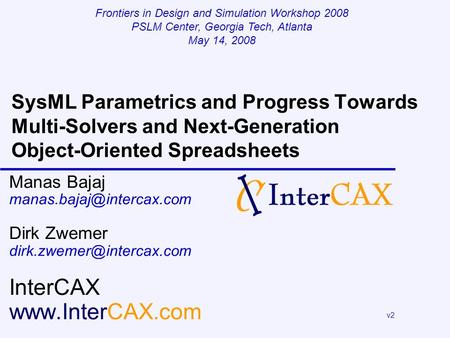 SysML Parametrics and Progress Towards Multi-Solvers and Next-Generation Object-Oriented Spreadsheets Manas Bajaj Dirk Zwemer.