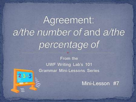 From the UWF Writing Lab's 101 Grammar Mini-Lessons Series Mini-Lesson #7.