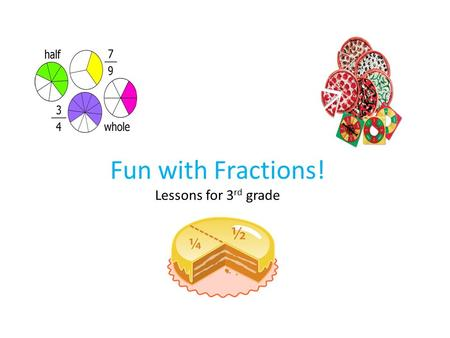 Fun with Fractions! Lessons for 3 rd grade. Relax… don't panic. This will be fun! *When you hear the word 'fraction' what do you think of? (Let's have.