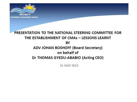 PRESENTATION TO THE NATIONAL STEERING COMMITTEE FOR THE ESTABLISHMENT OF CMAs – LESSONS LEARNT BY ADV JOHAN BOSHOFF (Board Secretary) on behalf of Dr THOMAS.