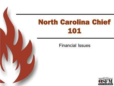 North Carolina Chief 101 Financial Issues. Chief 101 Class This class consists of several programs that together will satisfy the 9s inspection criteria.