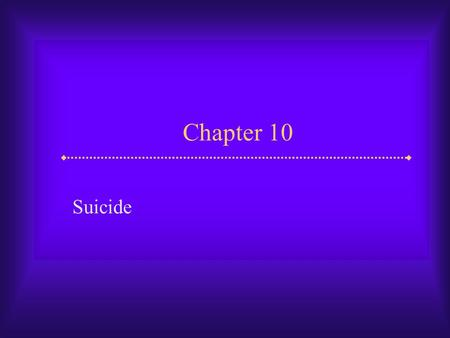 Chapter 10 Suicide. Slide 2 Suicide  Suicide is a major health problem in the world It ranks among the top 10 leading causes of death There are about.