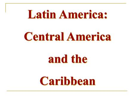 Latin America: Central America and the Caribbean.