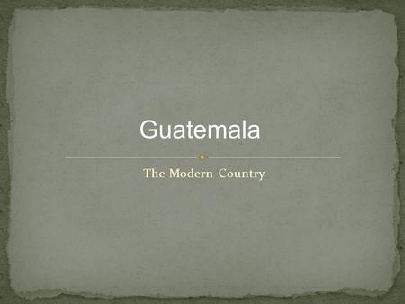 The Modern Country Guatemala. https://www.cia.gov/li brary/publications/the- world- factbook/geos/gt.html.