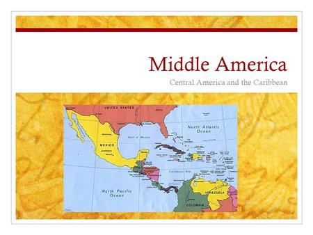 Middle America Central America and the Caribbean.