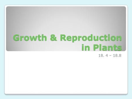 Growth & Reproduction in Plants 18. 4 – 18.8. Flowers have several roles in plant reproduction.
