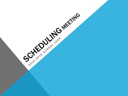 SCHEDULING MEETING 2015-2016 SCHOOL YEAR. OBJECTIVES Students will be able to identify remaining graduation requirements. Students will become familiar.