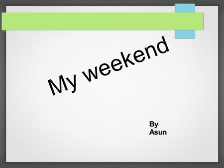 My weekend ByAsun In the morning... I got up at 9:30 I had breakfast at 10:00 I went to the park at 11.00 Saturday 22nd February.