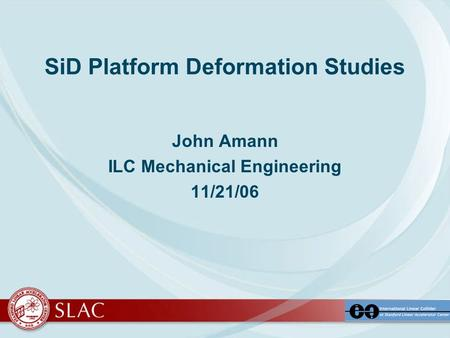SiD Platform Deformation Studies John Amann ILC Mechanical Engineering 11/21/06.