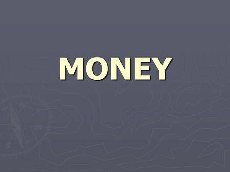 MONEY. Why do we need money? ► Key Economic Concepts: ► Barter ► Exchange ► Markets ► Price.