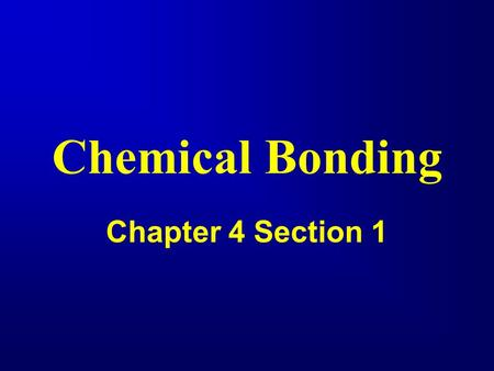 Chemical Bonding Chapter 4 Section 1. A chemical bond is: a force of attraction between any two atoms in a compound. Bonding between atoms occurs because.