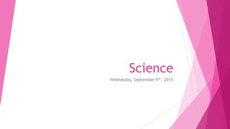 Science Wednesday, September 9 th, 2015. Warm Up…  Place your backpacks along the back wall  Grab your pencil, notebook, agenda, scissors, glue, and.