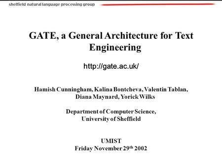 GATE, a General Architecture for Text Engineering  Hamish Cunningham, Kalina Bontcheva, Valentin Tablan, Diana Maynard, Yorick Wilks.