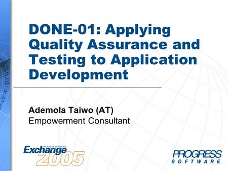 DONE-01: Applying Quality Assurance and Testing to Application Development Ademola Taiwo (AT) Empowerment Consultant.