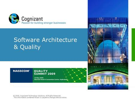 © 2009, Cognizant Technology Solutions. All Rights Reserved. The information contained herein is subject to change without notice. Software Architecture.