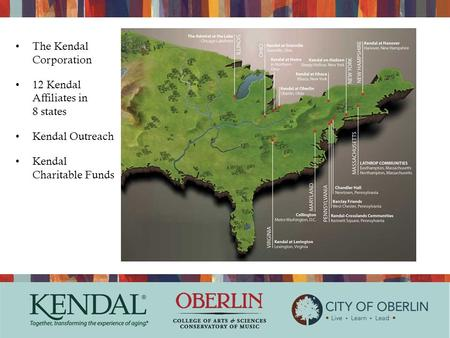 The Kendal Corporation 12 Kendal Affiliates in 8 states Kendal Outreach Kendal Charitable Funds.