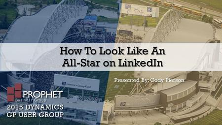 How To Look Like An All-Star on LinkedIn Presented By: Cody Pierson.