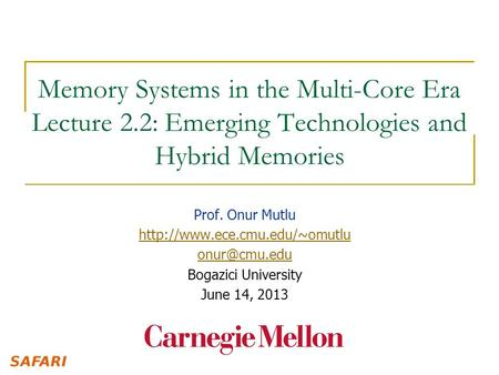 Memory Systems in the Multi-Core Era Lecture 2.2: Emerging Technologies and Hybrid Memories Prof. Onur Mutlu