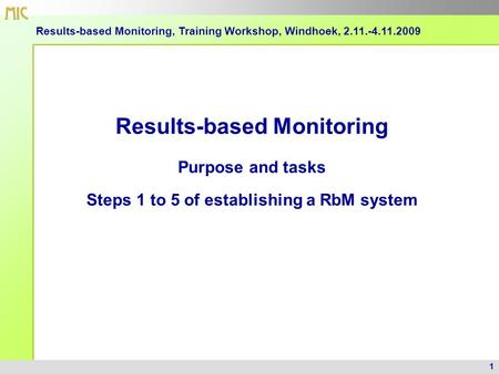 1 Results-based Monitoring, Training Workshop, Windhoek, 2.11.-4.11.2009 Results-based Monitoring Purpose and tasks Steps 1 to 5 of establishing a RbM.