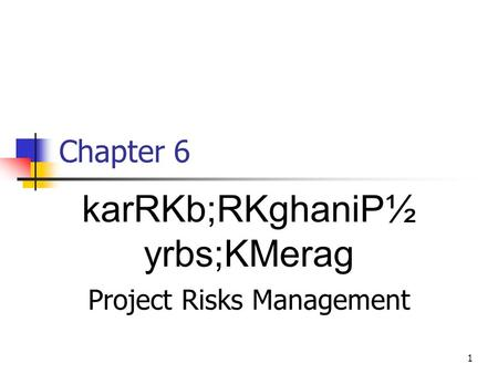 1 Chapter 6 karRKb;RKghaniP½ yrbs;KMerag Project Risks Management.