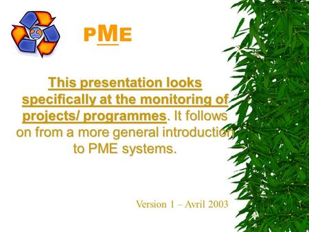 PMEPME This presentation looks specifically at the monitoring of projects/ programmes. It follows on from a more general introduction to PME systems.