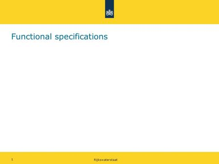 Rijkswaterstaat 1 Functional specifications. Rijkswaterstaat 2 Functional specification – methodology When talking about functional requirements it is.