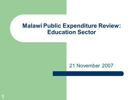 1 Malawi Public Expenditure Review: Education Sector 21 November 2007.