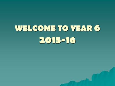 WELCOME TO YEAR 6 2015-16. WELCOME TO YEAR 6 Important Year Last Year at WBJS Oldest – responsibilities Preparation for Secondary School Preparation for.