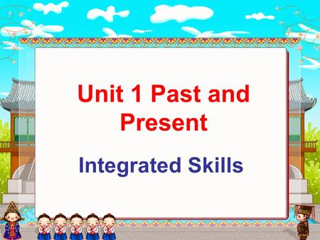 Unit 1 Past and Present Integrated Skills. 1.The boy has already gone home. (改为一般疑问句) 2. The girl has not given it to me yet. (改为肯定句) 3.They have visited.
