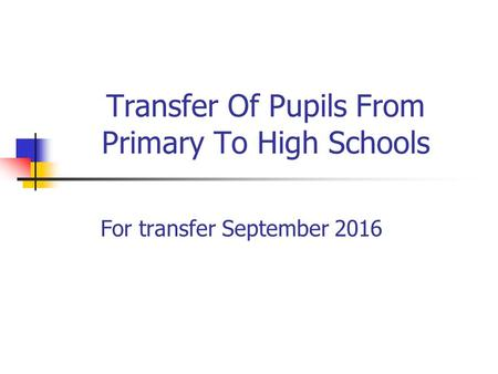 Transfer Of Pupils From Primary To High Schools For transfer September 2016.