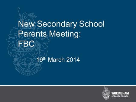 New Secondary School Parents Meeting: FBC 19 th March 2014.