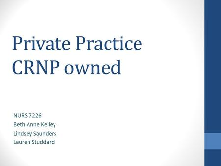 Private Practice CRNP owned NURS 7226 Beth Anne Kelley Lindsey Saunders Lauren Studdard.