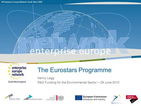 © Enterprise Europe Network South West 2009 The Eurostars Programme Kenny Legg R&D Funding for the Environmental Sector – 29 June 2010 European Commission.