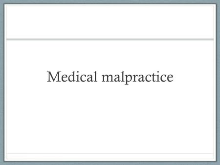 Medical malpractice. The case A patient undergoes a complicated operation. The operation was carried out in a public hospital, without any contract between.