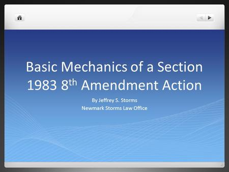 Basic Mechanics of a Section 1983 8 th Amendment Action By Jeffrey S. Storms Newmark Storms Law Office.
