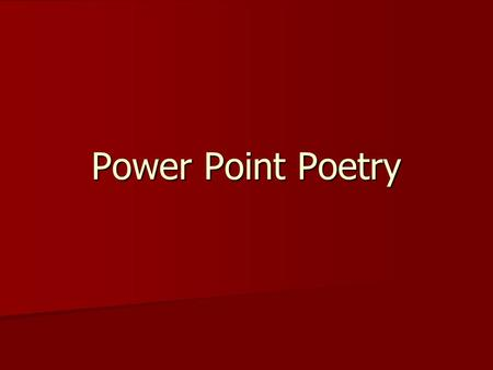 Power Point Poetry. Poetry often has images or emotions it tries to send to the reader. Poetry often has images or emotions it tries to send to the reader.