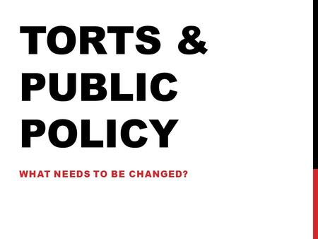 TORTS & PUBLIC POLICY WHAT NEEDS TO BE CHANGED?. DOES THE SYSTEM NEED AN OVERHAUL? NO, IT DOES NOT: Fairly compensates injured victims Allocates benefits.