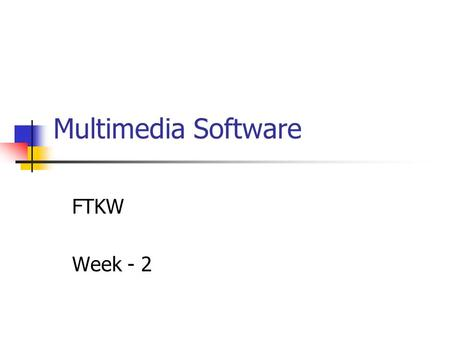 Multimedia Software FTKW Week - 2. Software that enables Multimedia System Software OS Utilities Networking Development Software Graphics Sound Text Web.