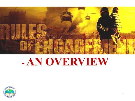 1 - AN OVERVIEW. 2 DEFINITION Rules of Engagement (ROE) are orders issued by competent military authority that define the extent to which military personnel.