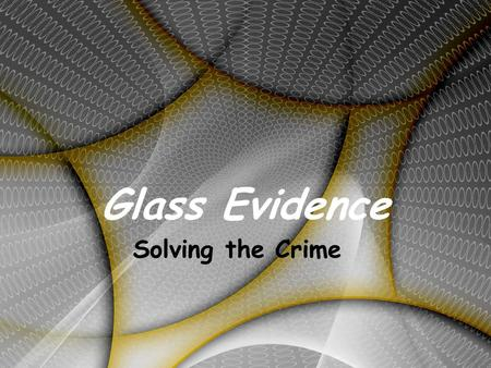 Glass Evidence Solving the Crime. Types of Glass.