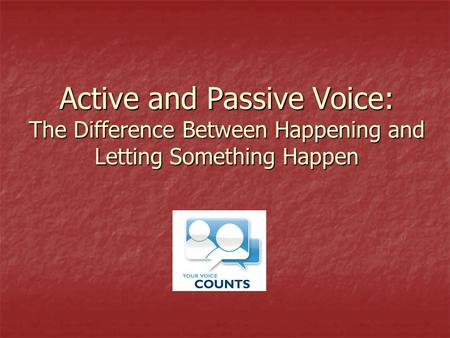 Active and Passive Voice: The Difference Between Happening and Letting Something Happen.