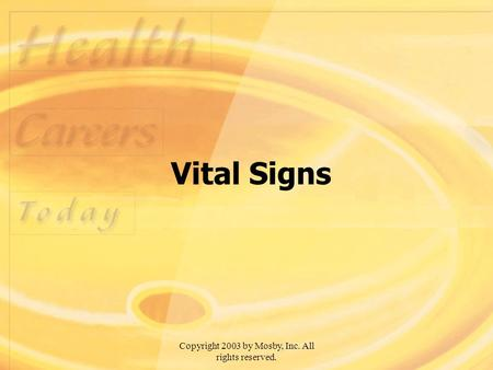 Copyright 2003 by Mosby, Inc. All rights reserved. Vital Signs.