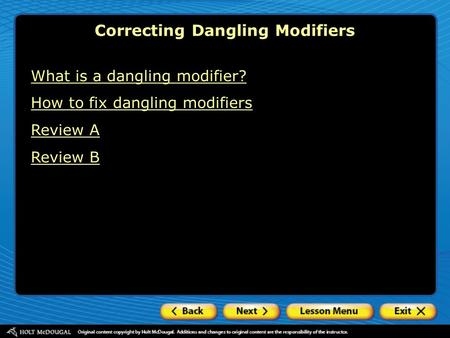 What is a dangling modifier? How to fix dangling modifiers Review A Review B Correcting Dangling Modifiers.