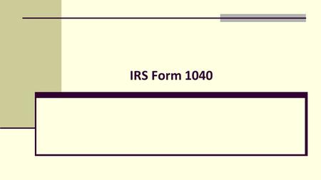 IRS Form 1040. We file 1040 forms, not 1040A, 1040EZ, etc. 1040 is split up into 4 general areas Taxpayer information Income Taxes & Credits Payments/Refunds.