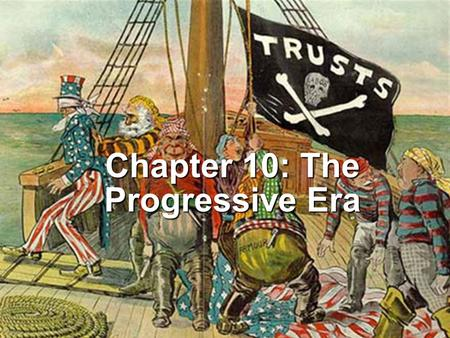 Chapter 10: The Progressive Era. Origins of Progressivism As America entered the 20 th century, middle class reformers at the municipal, state, and national.